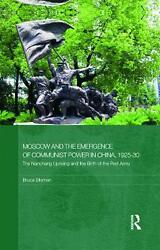 Moscow And The Emergence Of Communist Power In China, 1925-30 The Nanchang Upri