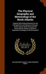 Physical Geography And Meteorology Of The North Atlantic Together With Sailing