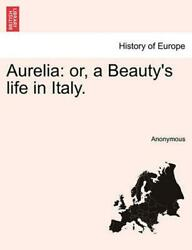 Aurelia Or, A Beauty's Life In Italy. By Anonymous English Paperback Book Fre