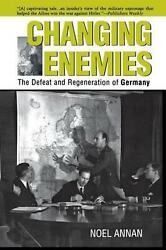 Changing Enemies The Defeat And Regeneration Of Germany By Noel Gilroy Annan E
