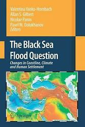 The Black Sea Flood Question: Changes in Coastline Climate and Human Settlement