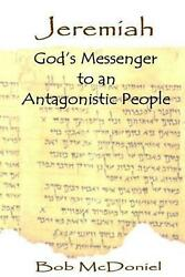 Jeremiah: God#x27;s Messenger to an Antagonistic People by Bob McDoniel English Pa $13.40
