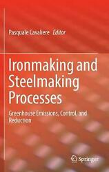 Ironmaking and Steelmaking Processes: Greenhouse Emissions Control and Reducti