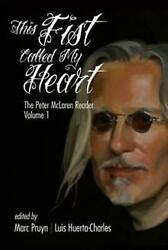 This Fist Called My Heart The Peter Mclaren Reader, Volume I Hc By Peter Mcla