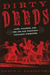 Dirty Deeds Land Violence And The 1856 San Francisco Vigilance Committee By N
