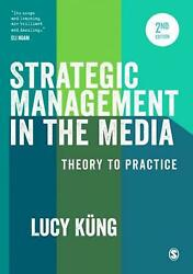 Strategic Management In The Media Theory To Practice By Lucy Kung English Pap
