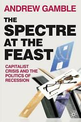 The Spectre At The Feast Capitalist Crisis And The Politics Of Recession By And