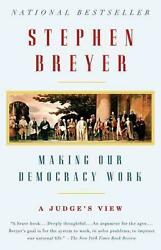 Making Our Democracy Work: A Judge#x27;s View by Stephen Breyer English Paperback