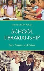 School Librarianship Past Present And Future By Susan W. Alman English Hard