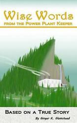 Wise Words From The Power Plant Keeper By Ms Ginger K. Glomstead English Pape