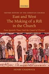 East And West The Making Of A Rift In The Church From Apostolic Times Until Th