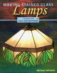 Making Stained Glass Lamps [with Patterns] By Michael Johnston English Paper