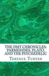 The Dmt Chronicles: Parmenides Plato and the Psychedelic by Terence Turner En
