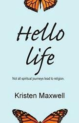 Hello Life Not All Spiritual Journeys Lead To Religion By Kristen Maxwell Engl