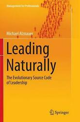 Leading Naturally The Evolutionary Source Code Of Leadership By Michael Alznaue