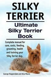 Silky Terrier. Ultimate Silky Terrier Book. Complete manual for care costs fee