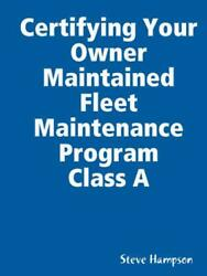 Certifying Your Owner Maintained Fleet Maintenance Program Class A By Steve Hamp