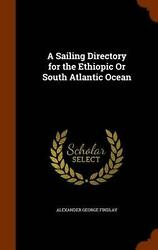 A Sailing Directory For The Ethiopic Or South Atlantic Ocean By Alexander George