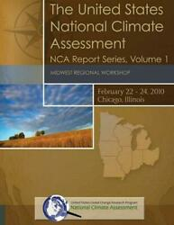 The United States National Climate Assessment: Midwest Regional Workshop: Nca Re
