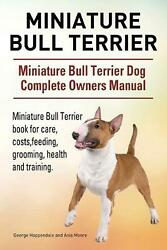 Miniature Bull Terrier. Miniature Bull Terrier Dog Complete Owners Manual. Minia