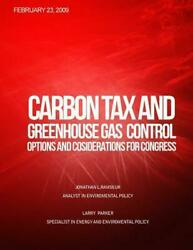 Carbon Tax and Greenhouse Gas Control: Options and Considerations for Congress b