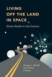 Living Off The Land In Space Green Roads To The Cosmos By C. Bangs English Pa