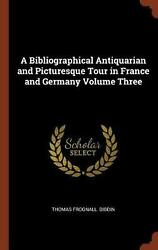 Bibliographical Antiquarian And Picturesque Tour In France And Germany Volume Th