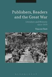 Publishers, Readers And The Great War Literature And Memory Since 1918 By Vince