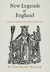 New Legends Of England Forms Of Community In Late Medieval Saints' Lives By Cat
