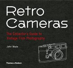 Retro Cameras The Collectorand039s Guide To Vintage Film Photography By John Wade E