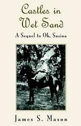 Castles In Wet Sand A Sequel To Oh, Susina By James S. Mason English Hardcove