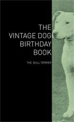 The Vintage Dog Birthday Book - The Bull Terrier (Hardback or Cased Book)