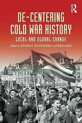 De-Centering Cold War History: Local and Global Change by Jadwiga E Pieper Moone
