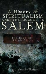 A History Of Spiritualism And The Occult In Salem The Rise Of Witch City Hardb