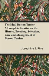 The Ideal Boston Terrier - A Complete Treatise on the History Breeding Selecti
