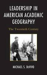 Leadership In American Academic Geography The Twentieth Century By Michael S. D