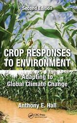 Crop Responses to Environment: Adapting to Global Climate Change, Second Edition