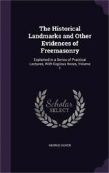 The Historical Landmarks And Other Evidences Of Freemasonry Explained In A Seri