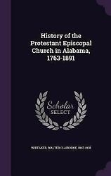 History of the Protestant Episcopal Church in Alabama 1763-1891 (Hardback or Ca