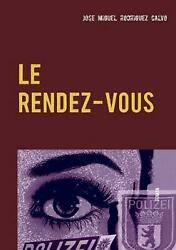 Le Rendez-vous By Jose Miguel Rodriguez Calvo French Paperback Book Free Shipp