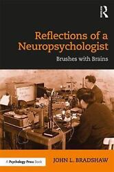 Reflections Of A Neuropsychologist Brushes With Brains By John L. Bradshaw Eng