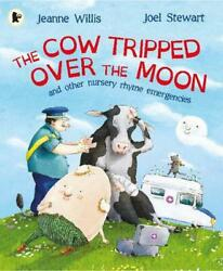The Cow Tripped Over The Moon A Nursery Rhyme Emergency By Jeanne Willis Engli