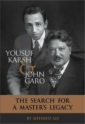 Yousuf Karsh And John Garo The Search For A Masterand039s Legacy Paperback Or Softbac
