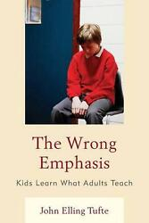 Wrong Emphasis Kids Learn What Adults Teach By John Elling Tufte English Pape