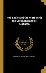 Red Eagle and the Wars with the Creek Indians of Alabama (Hardback or Cased Book