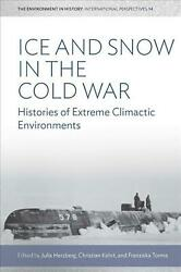 Ice and Snow in the Cold War: Histories of Extreme Climatic Environments Hardcov