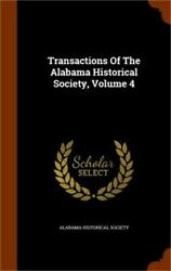 Transactions of the Alabama Historical Society Volume 4 (Hardback or Cased Book