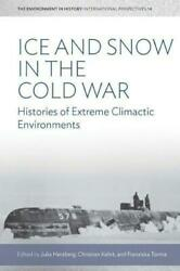 Ice and Snow in the Cold War: Histories of Extreme Climatic Environments (Enviro