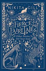 Fierce Fairytales And Other Stories To Stir Your Soul By Nikita Gill English Ha