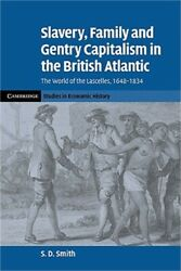 Slavery, Family, And Gentry Capitalism In The British Atlantic The World Of The